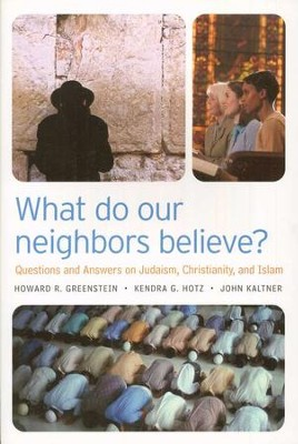 What Do Our Neighbors Believe?  Questions and Answers  on Judaism, Christianity, and Islam  -     By: Howard Greenstein