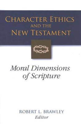 Character Ethics and the New Testament: Moral Dimensions of Scripture  -     By: Robert L. Brawley