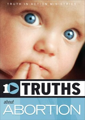 10 Truths About Abortion  -     By: Truth In Action Ministries