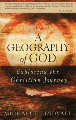 A Geography of God: Exploring the Christian Journey  -     By: Michael L. Lindvall