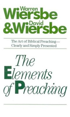 Elements of Preaching  -     By: Warren W. Wiersbe, David Wiersbe