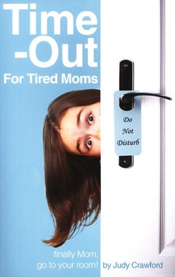 Time-Outs for Tired Moms   -     By: Judy Crawford