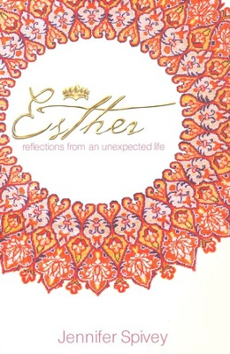 Esther: Reflections From An Unexpected Life   -     By: Jennifer Spivey