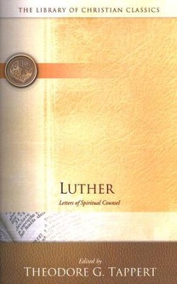 Library of Christian Classics - Luther: Letters of Spiritual Counsel  -     Edited By: Theodore G. Tappert     By: Martin Luther