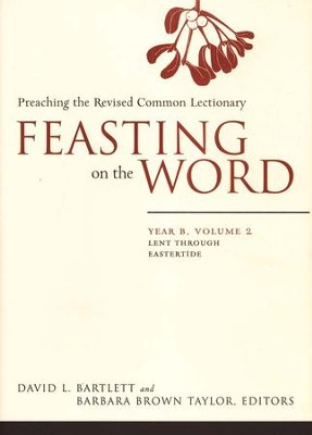 Feasting on the Word: Year B, Volume 2: Lent through Eastertide  -     Edited By: David L. Bartlett, Barbara Brown Taylor