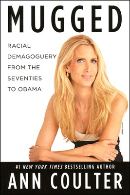 Mugged: : Racial Demagoguery From the Seventies to   Obama  -     By: Ann Coulter