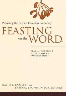 Feasting on the Word: Year A, Volume 1: Advent through Transfiguration  -     Edited By: Barbara Brown Taylor     By: David L. Bartlett