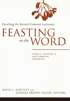Feasting on the Word: Year A, Volume 2: Lent through Eastertide  -     Edited By: Barbara Brown Taylor     By: David L. Bartlett