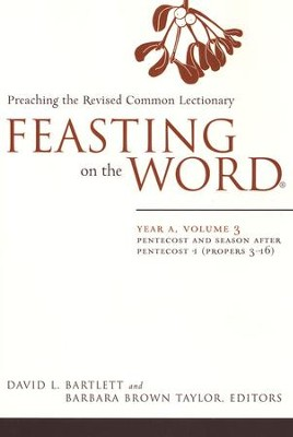 Feasting on the Word: Year A, Volume 3: Pentecost and Season after Pentecost 1 (Propers 3-16)  -     Edited By: Barbara Brown Taylor     By: David L. Bartlett