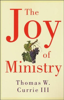The Joy of Ministry  -     By: Thomas W. Currie III