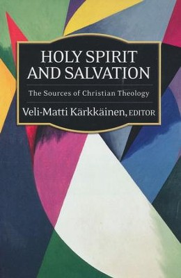 Holy Spirit and Salvation: The Sources of Christian Theology  -     By: Veli-Matti Karkkainen
