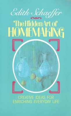 The Hidden Art of Homemaking  -     By: Edith Schaeffer
