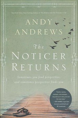 The Noticer Returns: Sometimes You Find Perspective,   and Sometimes Perspective Finds You  -     By: Andy Andrews