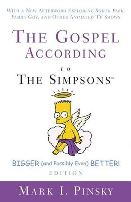 The Gospel according to The Simpsons, Bigger and Possibly Even Better! Edition  -     By: Mark I. Pinsky