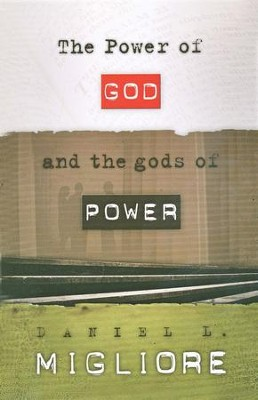 The Power of God and the gods of Power  -     By: Daniel L. Migliore