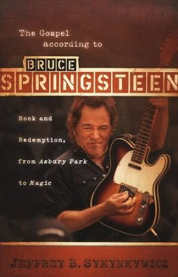 The Gospel according to Bruce Springsteen: Rock and Redemption, from Asbury Park to Magic  -     By: Jeffrey B. Symynkywicz