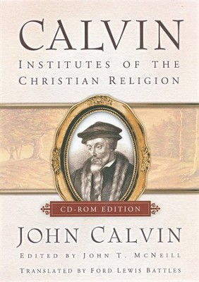 Calvin's Institutes of the Christian Religion on CD-ROM   -     Edited By: John T. McNeill     By: John Calvin