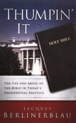 Thumpin' It: The Use and Abuse of the Bible in Today's Presidential Politics  -     By: Jacques Belinerblau