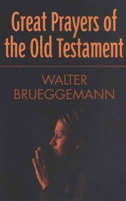 Great Prayers of the Old Testament  -     By: Walter Brueggemann