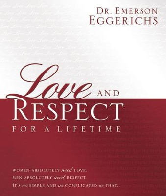 Love and Respect for a Lifetime: Women Absolutely Need Love. Men Absolutely Need Respect. Its as Simple and as Complicated as That... - eBook  -     By: Dr. Emerson Eggerichs