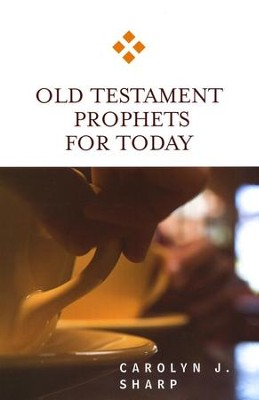 Old Testament Prophets for Today  -     By: Carolyn J. Sharp
