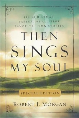 Then Sings My Soul Special Edition  -     By: Robert Morgan