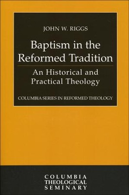 Baptism in the Reformed Tradition: An Historical and Practical Theology  -     By: John Riggs