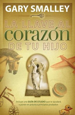 La llave al corazon de tu hijo - eBook  -     By: Dr. Gary Smalley
