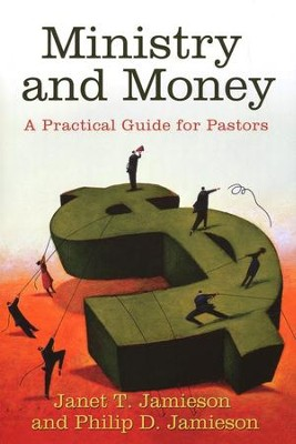 Ministry and Money: A Practical Guide for Pastors  -     By: Janet Jamieson, Philip Jamieson
