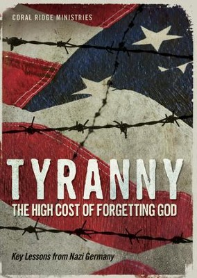 Tyranny: The High Cost Of Forgetting God - Key Lessons From Nazi Germany  -     By: Truth In Action Ministries