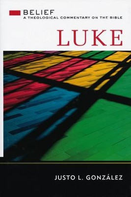 Luke: Belief Theological Commentary on the Bible  [BTCB]  -     By: Justo L. Gonzalez