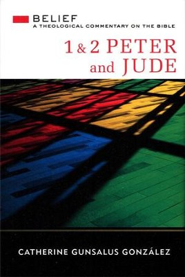 1 & 2 Peter and Jude: Belief Theological Commentary on the Bible [BTCB]  -     By: Catherine Gunsalus Gonzalez