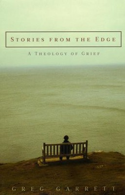 Stories from the Edge: A Theology of Grief  -     By: Greg Garrett