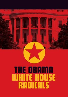 The Obama White House Radicals  -     By: Truth In Action Ministries