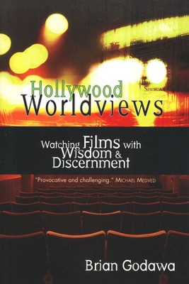 Hollywood Worldviews: Watching Films with Wisdom & Discernment  -     By: Brian Godawa