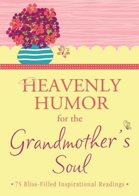 Heavenly Humor for the Grandmother's Soul: 75 Bliss-Filled Inspirational Readings - eBook  -     By: Barbour Publishing, Inc.