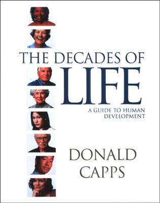 The Decades of Life: A Guide to Human Development  -     By: Donald Capps