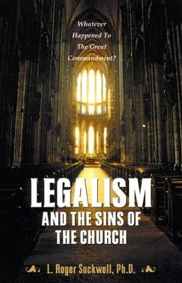 Legalism and the Sins of the Church   -     By: L. Roger Sockwell