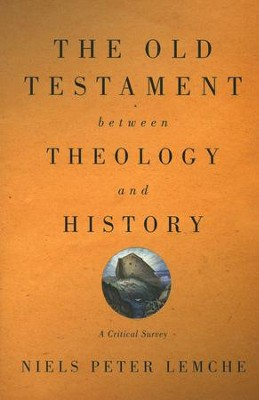 The Old Testament Between Theology and History: A Critical Survey  -     By: Niels Peter Lemche