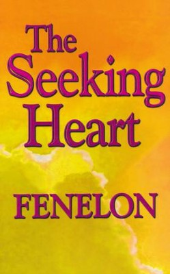 The Seeking Heart  -     By: Fenelon