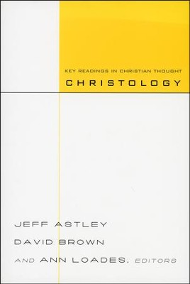 Christology: Key Readings in Christian Thought  -     Edited By: Jeff Astley, David Brown, Ann Loades     By: Jeff Astley, David Brown & Ann Loades, eds.