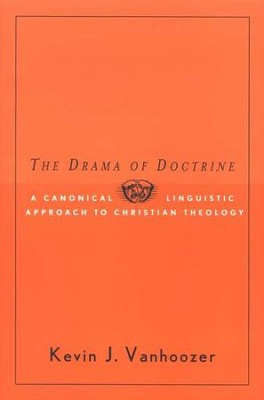 The Drama of Doctrine: A Canonical-Linguistic Approach to Christian Theology  -     By: Kevin J. Vanhoozer