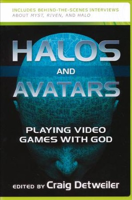 Halos and Avatars: Playing Video Games with God  -     Edited By: Craig Detweiler     By: Craig Detweiler(Ed.)