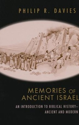 Memories of Ancient Israel: An Introduction to Biblical History - Ancient and Modern  -     By: Phillip R. Davies