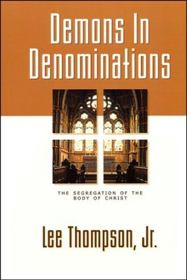 Demons in Denominations   -     By: Lee Thompson Jr.