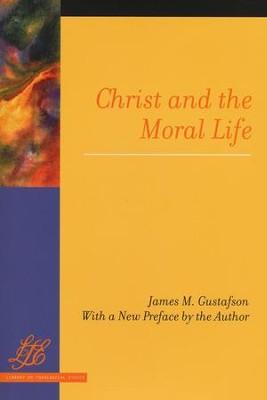 Christ and the Moral Life  -     By: James M. Gustafson