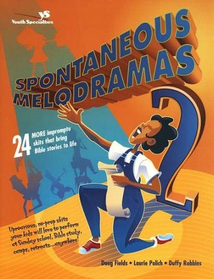 Spontaneous Melodramas 2 - 24 More Impromptu Skits That Bring Bible Stories to Life  -     By: Doug Fields, Laurie Polich, Duffy Robbins