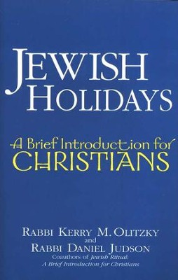 Jewish Holidays: A Brief Introduction for Christians  -     By: Rabbi Kerry M. Olitzky, Daniel Judson