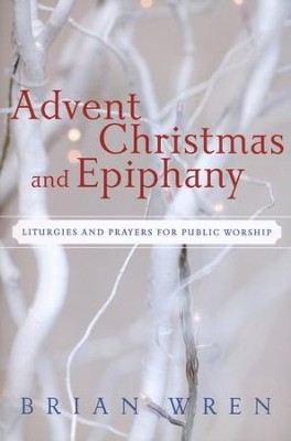 Advent, Christmas, and Epiphany: Liturgies and Prayers for Public Worship--Book and CD-ROM  -     By: Brian Wren