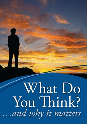 What Do You Think?. . . and Why It Matters  -     By: Truth In Action Ministries